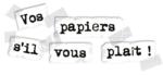 Vos papiers svp